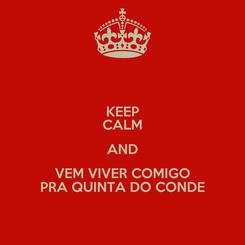 Poster: KEEP CALM AND VEM VIVER COMIGO PRA QUINTA DO CONDE