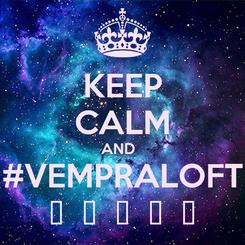 Poster: KEEP CALM AND   #VEMPRALOFT  ♥  ♥  ♥  ♥  ♥