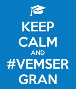 Poster: KEEP CALM AND #VEMSER GRAN