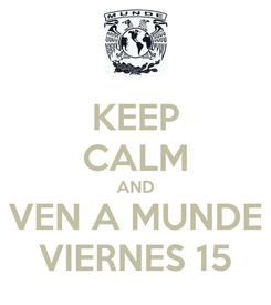 Poster: KEEP CALM AND VEN A MUNDE VIERNES 15