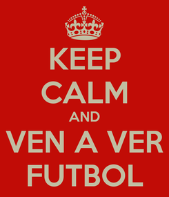 Poster: KEEP CALM AND VEN A VER FUTBOL