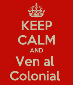 Poster: KEEP CALM AND Ven al  Colonial