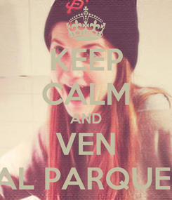 Poster: KEEP CALM AND VEN AL PARQUE