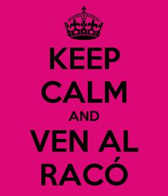 Poster: KEEP CALM AND VEN AL RACÓ
