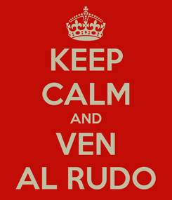 Poster: KEEP CALM AND VEN AL RUDO