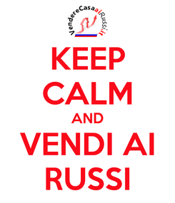 Poster: KEEP CALM AND VENDI AI RUSSI