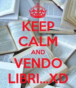 Poster: KEEP CALM AND VENDO LIBRI...XD