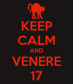 Poster: KEEP CALM AND VENERE 17