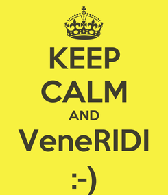 Poster: KEEP CALM AND VeneRIDI :-)