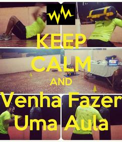 Poster: KEEP CALM AND Venha Fazer Uma Aula