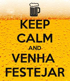 Poster: KEEP CALM AND VENHA  FESTEJAR