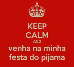 Poster: KEEP CALM AND venha na minha festa do pijama