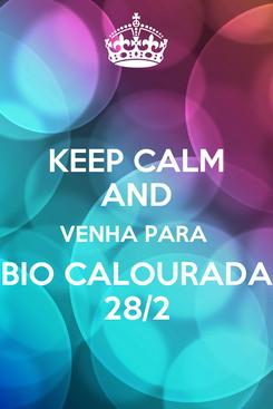 Poster: KEEP CALM AND VENHA PARA  BIO CALOURADA 28/2