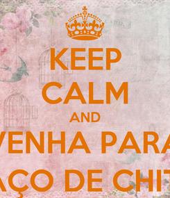 Poster: KEEP CALM AND VENHA PARA LAÇO DE CHITA