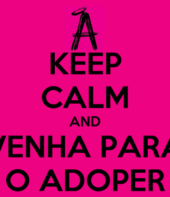 Poster: KEEP CALM AND VENHA PARA O ADOPER