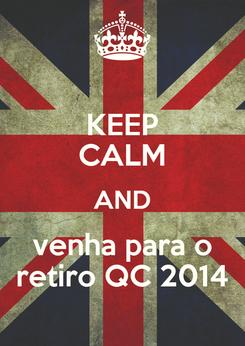 Poster: KEEP CALM AND venha para o retiro QC 2014