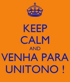 Poster: KEEP CALM AND VENHA PARA UNITONO !