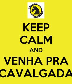 Poster: KEEP CALM AND VENHA PRA CAVALGADA