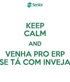 Poster: KEEP CALM AND VENHA PRO ERP SE TÁ COM INVEJA