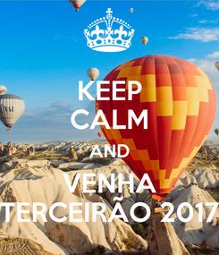 Poster: KEEP CALM AND VENHA TERCEIRÃO 2017