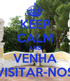 Poster: KEEP CALM AND VENHA VISITAR-NOS