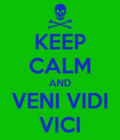 Poster: KEEP CALM AND VENI VIDI VICI