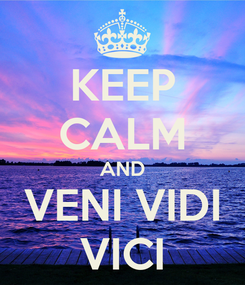 Poster: KEEP CALM AND VENI VIDI VICI
