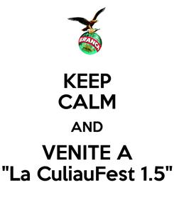 "Poster: KEEP CALM AND VENITE A ""La CuliauFest 1.5"""