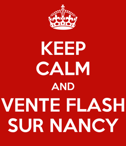 Poster: KEEP CALM AND VENTE FLASH SUR NANCY