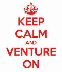 Poster: KEEP CALM AND VENTURE ON