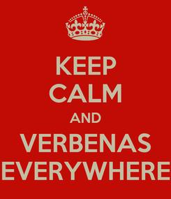Poster: KEEP CALM AND VERBENAS EVERYWHERE