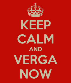 Poster: KEEP CALM AND VERGA NOW