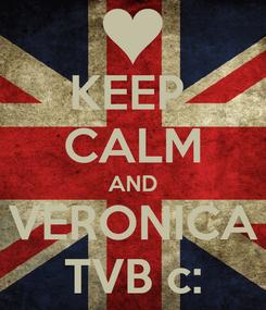 Poster: KEEP  CALM AND VERONICA TVB c: