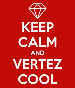 Poster: KEEP CALM AND VERTEZ COOL