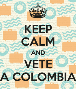 Poster: KEEP CALM AND VETE A COLOMBIA