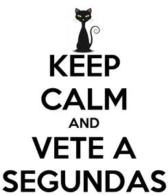 Poster: KEEP CALM AND VETE A SEGUNDAS