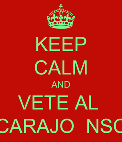 Poster: KEEP CALM AND VETE AL  CARAJO  NSC