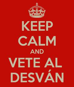 Poster: KEEP CALM AND VETE AL  DESVÁN