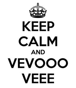Poster: KEEP CALM AND VEVOOO VEEE