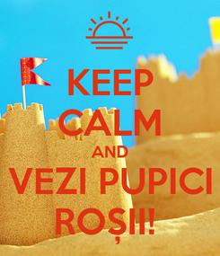 Poster: KEEP CALM AND VEZI PUPICI ROȘII!
