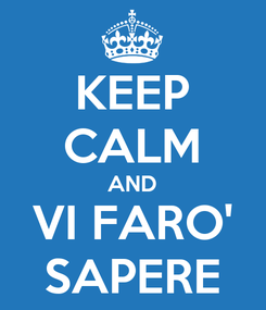 Poster: KEEP CALM AND VI FARO' SAPERE