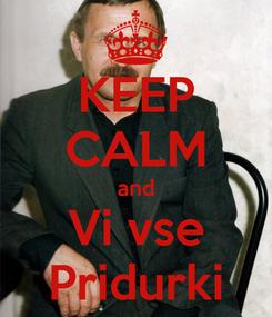 Poster: KEEP CALM and Vi vse Pridurki