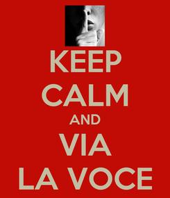 Poster: KEEP CALM AND VIA LA VOCE