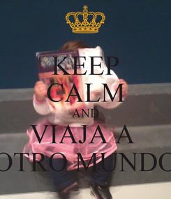 Poster: KEEP CALM AND VIAJA A  OTRO MUNDO