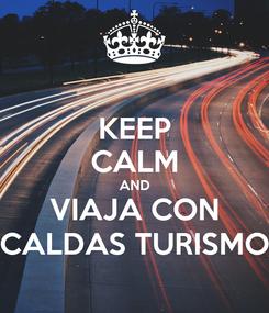Poster: KEEP CALM AND VIAJA CON CALDAS TURISMO