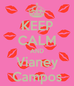 Poster: KEEP CALM AND Vianey Campos