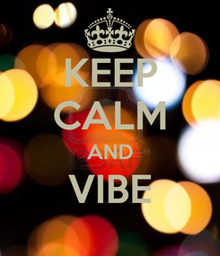 Poster: KEEP CALM AND VIBE
