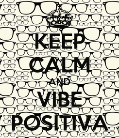 Poster: KEEP CALM AND VIBE POSITIVA