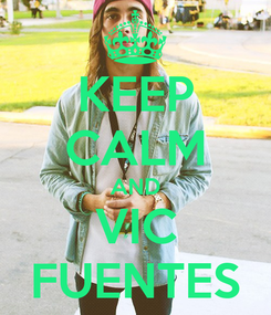 Poster: KEEP CALM AND VIC FUENTES
