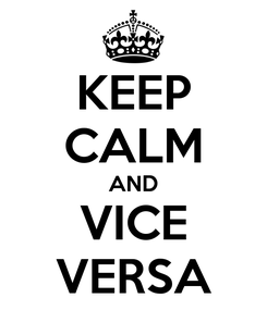 Poster: KEEP CALM AND VICE VERSA